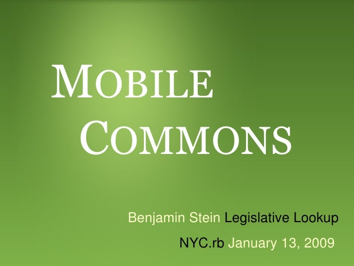M OBILE C OMMONS Benjamin Stein  Legislative Lookup NYC.rb  January 13, 2009