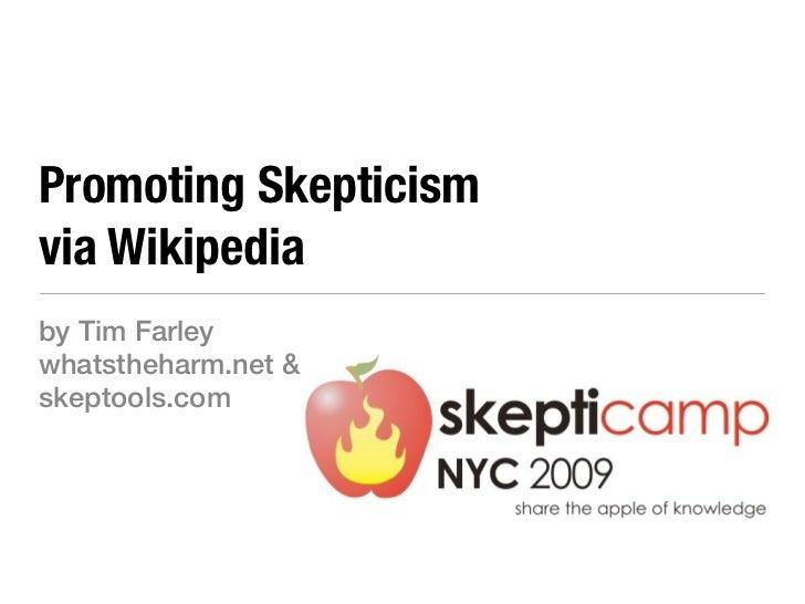 Promoting Skepticismvia Wikipediaby Tim Farleywhatstheharm.net &skeptools.com