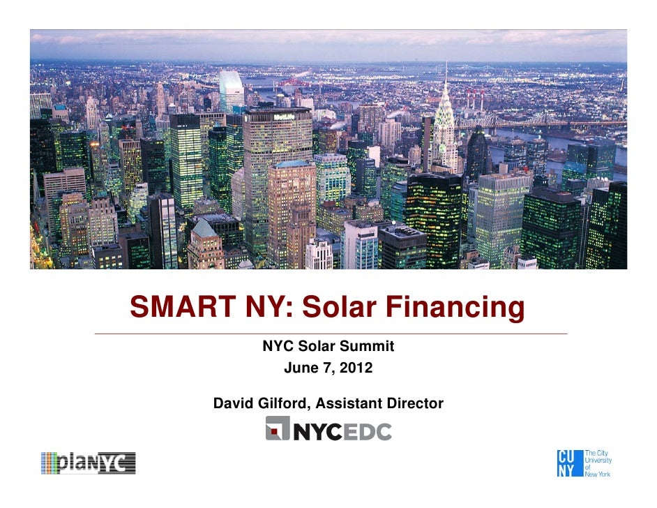 SMART NY: Solar Financing            NYC Solar Summit              June 7, 2012     David Gilford, Assistant Director