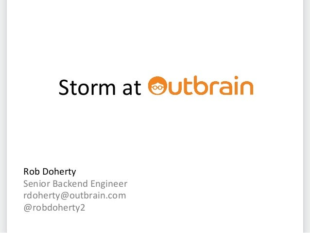 Storm at Rob Doherty Senior Backend Engineer rdoherty@outbrain.com @robdoherty2