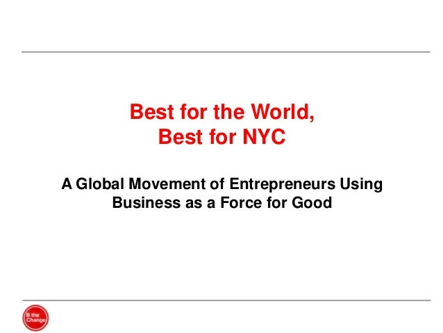 Best for the World, Best for NYC A Global Movement of Entrepreneurs Using Business as a Force for Good