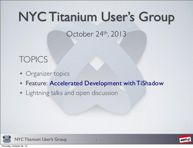 NYC Titanium User's Group - 10/13 Organizer Topics