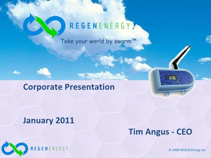 Corporate Presentation January 2011 Tim Angus - CEO Take your world by swarm™