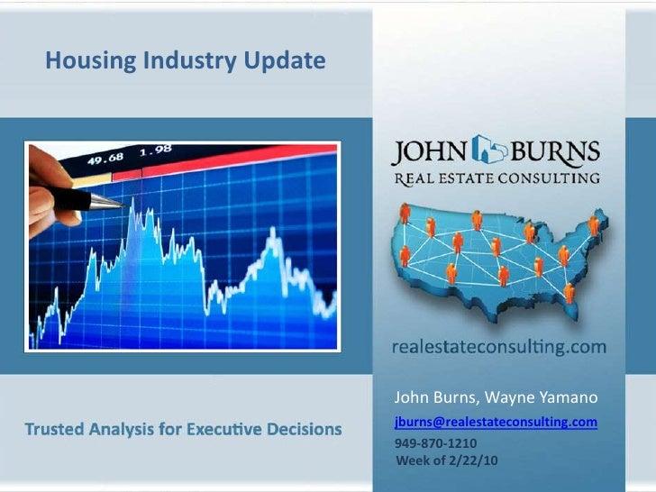 HousingIndustry Update<br />John Burns, Wayne Yamano<br />jburns@realestateconsulting.com<br />949-870-1210<br />Week of 2...