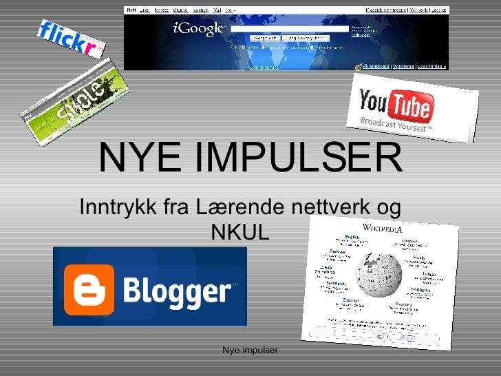 NYE IMPULSER Inntrykk fra Lærende nettverk og NKUL