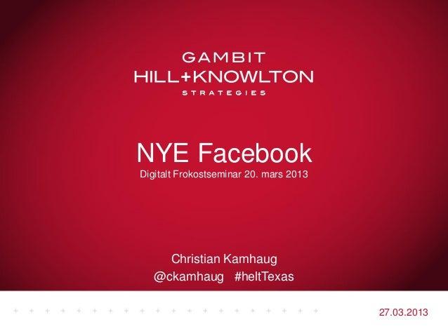 NYE FacebookDigitalt Frokostseminar 20. mars 2013     Christian Kamhaug   @ckamhaug #heltTexas                            ...