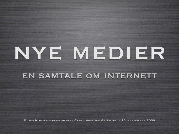 nye medier en samtale om internett   Fjord Norges markedsmøte - Carl christian Grøndahl - 15. september 2009