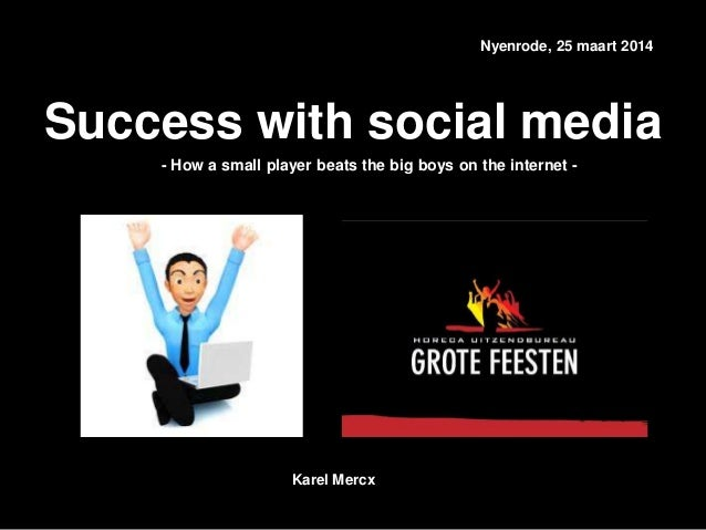 Nyenrode, 25 maart 2014 Success with social media Karel Mercx - How a small player beats the big boys on the internet -