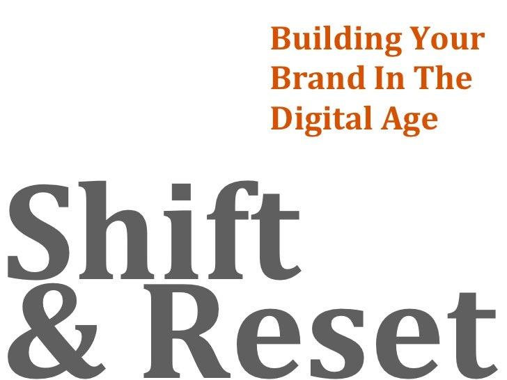 BuildingYour    BrandInThe    DigitalAge    Shift &Reset