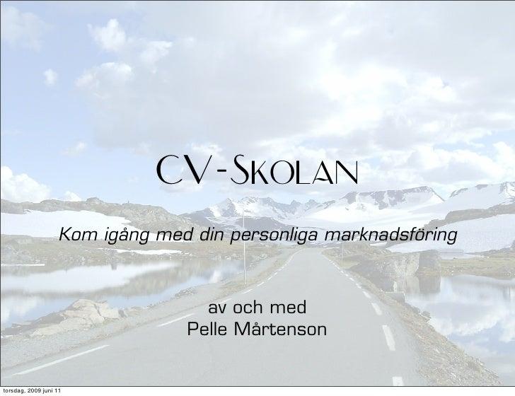 CV-Skolan                    Kom igång med din personliga marknadsföring                                      av och med  ...