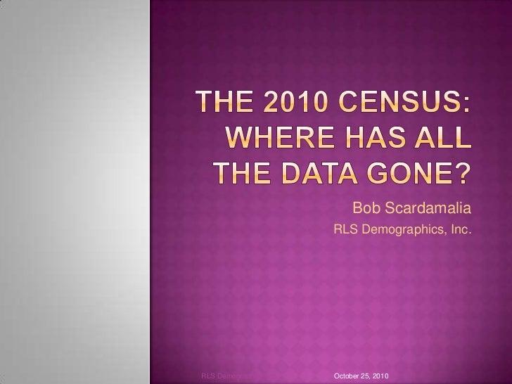 Bob Scardamalia                         RLS Demographics, Inc.RLS Demographics, Inc.   October 25, 2010