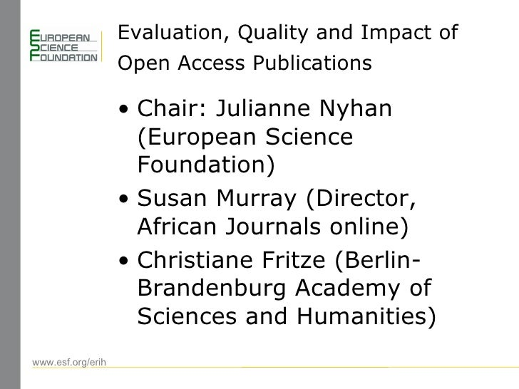 Evaluation, Quality and Impact of Open Access Publications   <ul><li>Chair: Julianne Nyhan (European Science Foundation) <...