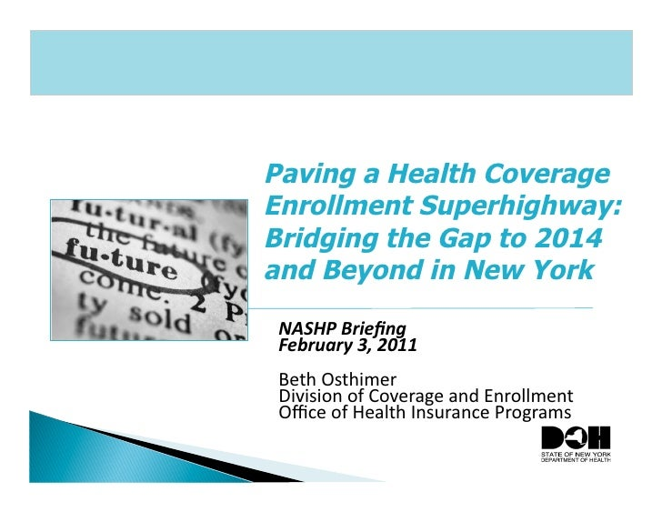 Paving a Health CoverageEnrollment Superhighway:Bridging the Gap to 2014and Beyond in New York NASHP Briefing  February...