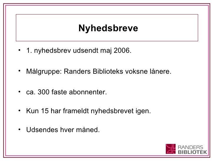 <ul><li>1 . nyhedsbrev udsendt maj 2006. </li></ul><ul><li>Målgruppe: Randers Biblioteks voksne lånere. </li></ul><ul><li>...