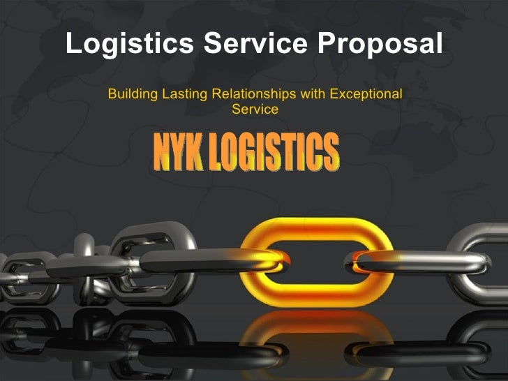 Logistics Service Proposal   Building Lasting Relationships with Exceptional                       Service