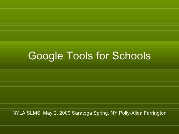 Google Tools for Schools     NYLA SLMS May 2, 2009 Saratoga Spring, NY Polly-Alida Farrington