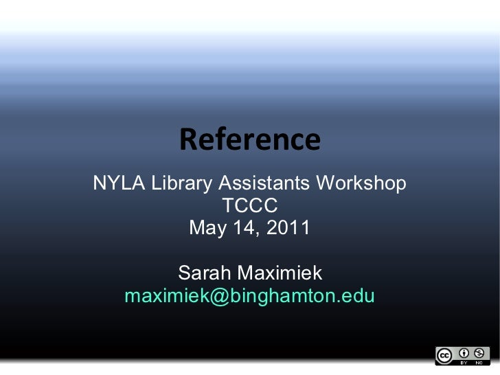 Reference NYLA Library Assistants Workshop TCCC May 14, 2011 Sarah Maximiek [email_address]