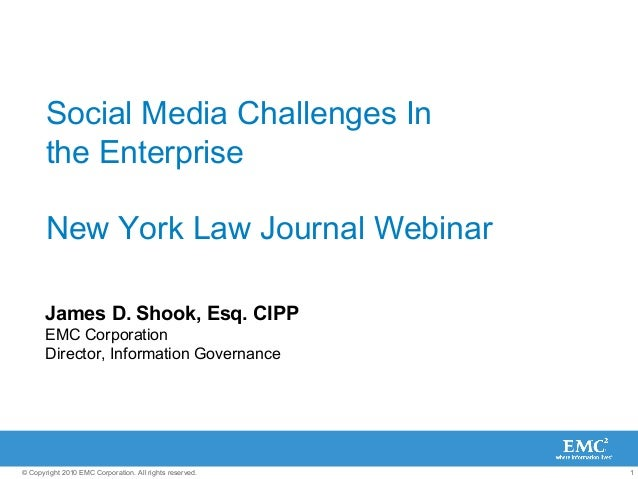 1© Copyright 2010 EMC Corporation. All rights reserved. Social Media Challenges In the Enterprise New York Law Journal Web...