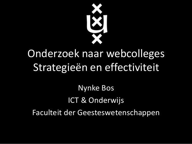 Onderzoek naar webcolleges Strategieën en effectiviteit               Nynke Bos            ICT & Onderwijs Faculteit der G...