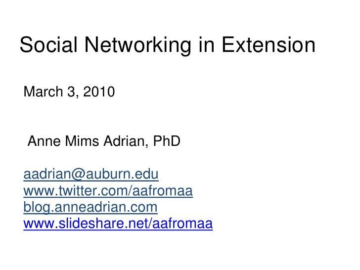 Social Networking in Extension<br />March 3, 2010<br /><br />Anne Mims Adrian, PhD<br />aadrian@auburn.edu<br />www.twit...