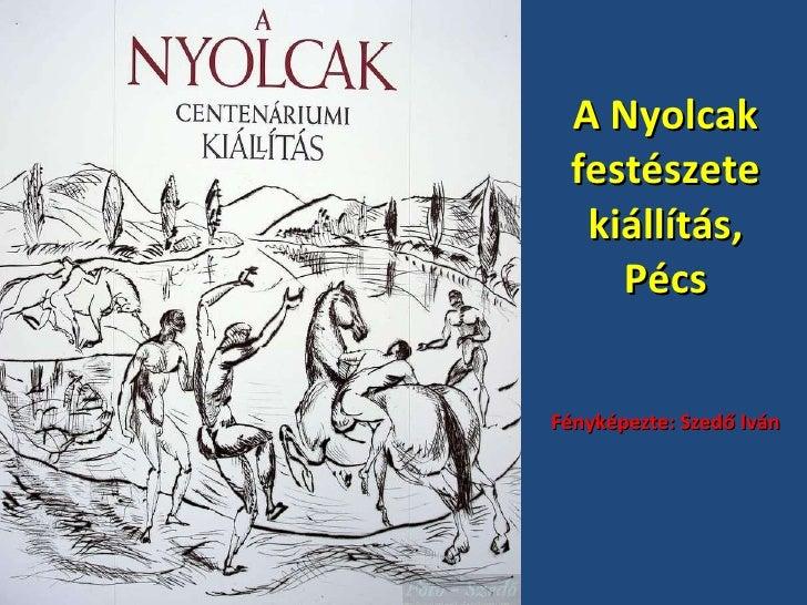 A Nyolcak festészete kiállítás, Pécs Fényképezte: Szedő Iván