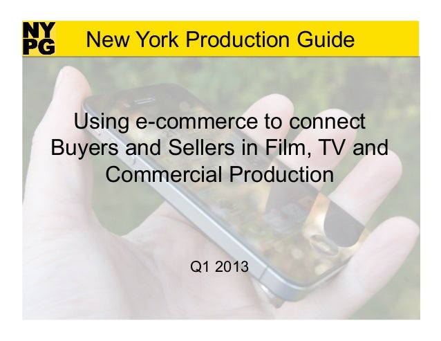 New York Production Guide  Using e-commerce to connectBuyers and Sellers in Film, TV and     Commercial Production        ...