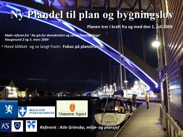 Ny Plandel til plan og bygningslov Planen trer i kraft fra og med den 1. juli 2009 Møte referat fra ' Ny giv for demokrati...