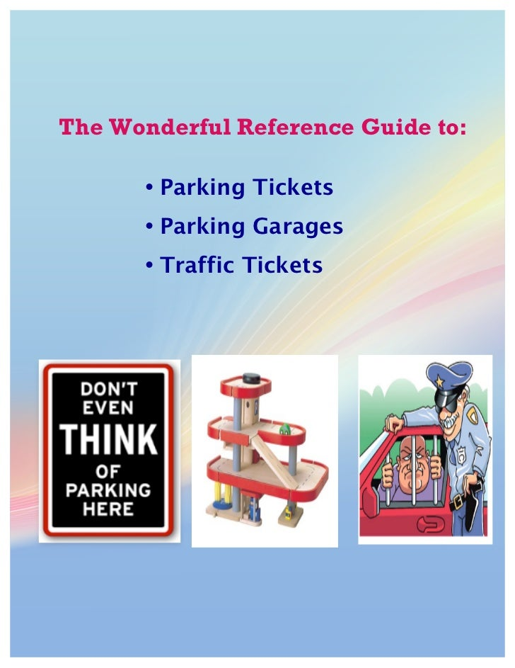 The Wonderful Reference Guide to:        • Parking Tickets        • Parking Garages!   !   • Traffic Tickets!           ! ...