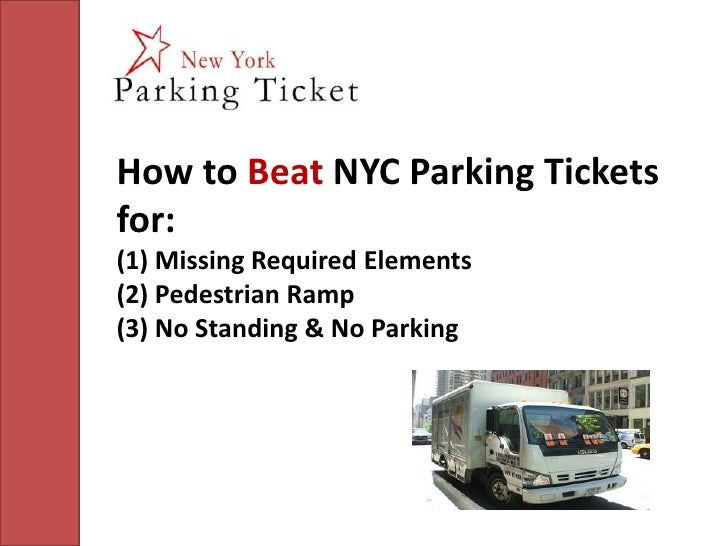 How to Beat NYC Parking Tickets for:(1) Missing Required Elements(2) Pedestrian Ramp(3) No Standing & No Parking<br />