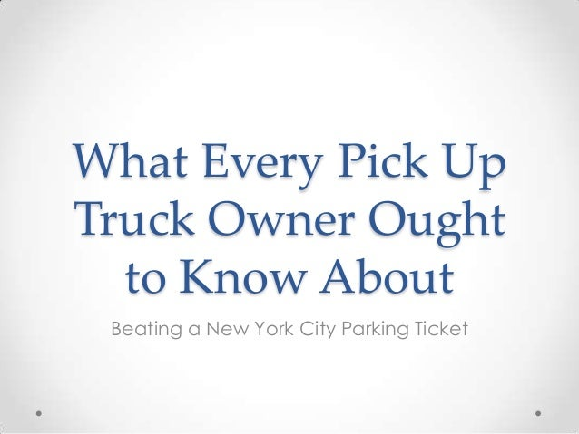 What Every Pick Up Truck Owner Ought to Know About Beating a New York City Parking Ticket