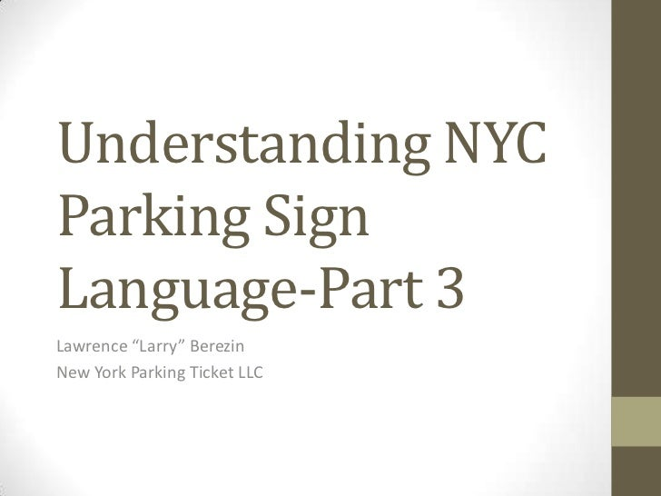 "Understanding NYCParking SignLanguage-Part 3Lawrence ""Larry"" BerezinNew York Parking Ticket LLC"