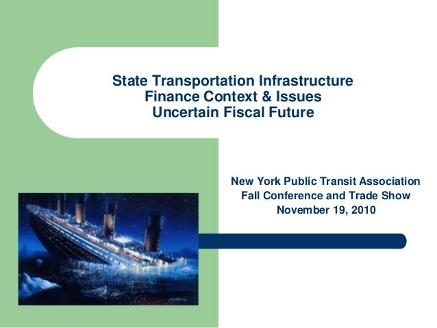 State Transportation Infrastructure Finance Context & Issues Uncertain Fiscal Future New York Public Transit Association F...