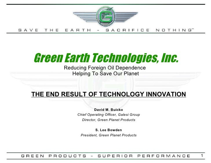 Green Earth Technologies, Inc. Reducing Foreign Oil Dependence  Helping To Save Our Planet THE END RESULT OF TECHNOLOGY IN...