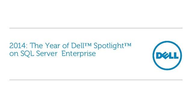2014: The Year of Dell™ Spotlight™ on SQL Server  Enterprise