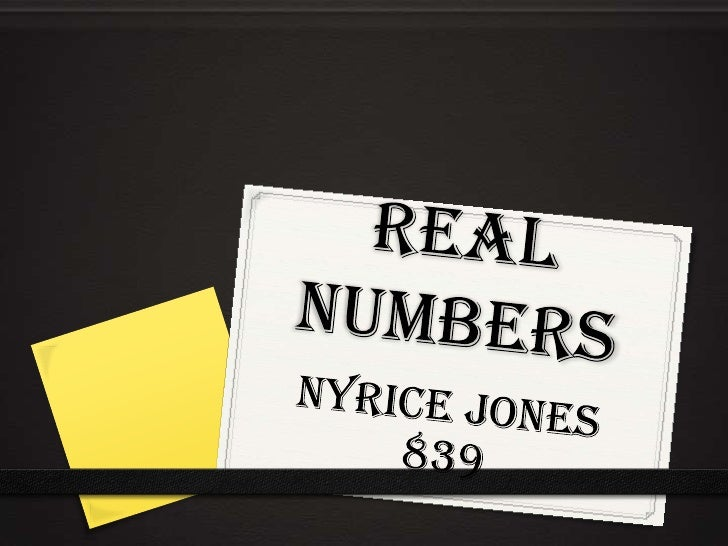 Real numbers <br />Nyricejones 839<br />