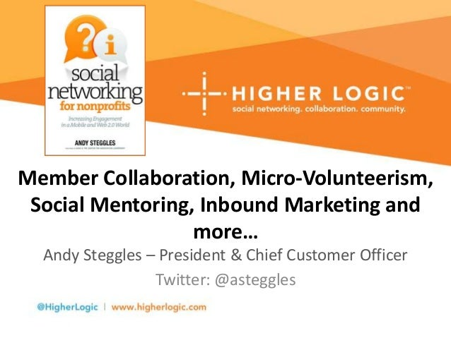Member Collaboration, Micro-Volunteerism, Social Mentoring, Inbound Marketing and more… Andy Steggles – President & Chief ...