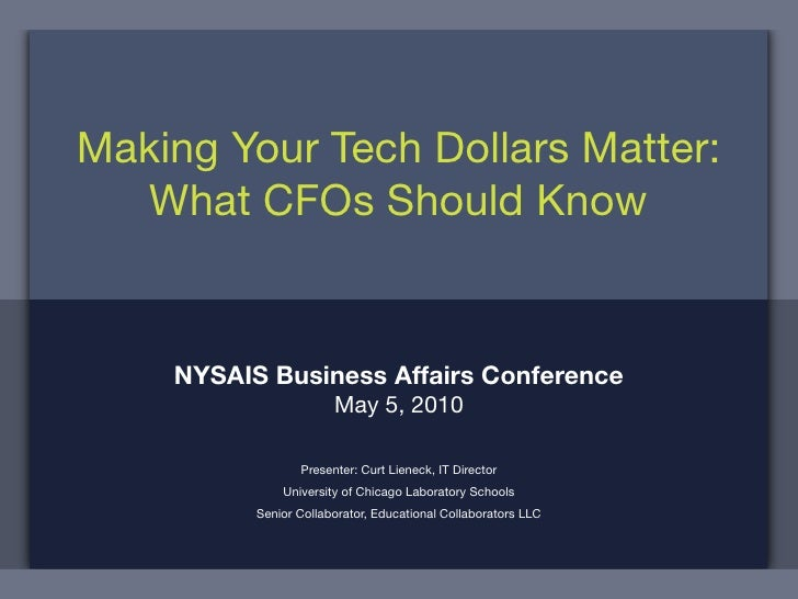 Making Your Tech Dollars Matter:   What CFOs Should Know       NYSAIS Business Affairs Conference                        M...