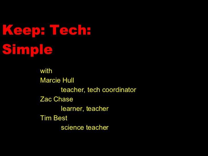 Keep: Tech: Simple with Marcie Hull teacher, tech coordinator Zac Chase learner, teacher Tim Best science teacher