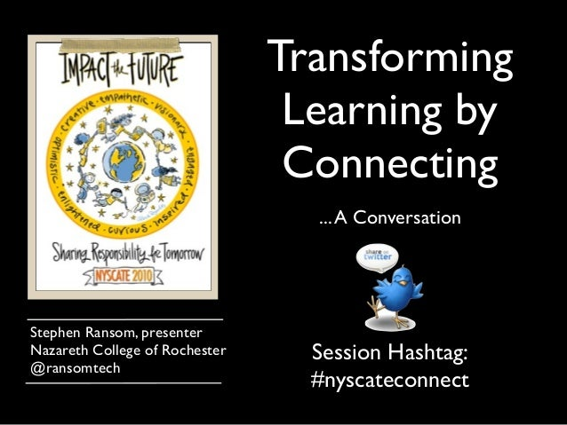 Transforming Learning by Connecting ...A Conversation Stephen Ransom, presenter Nazareth College of Rochester @ransomtech ...