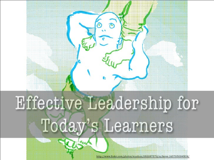 Text   Effective Leadership for    Today's Learners           http://www.flickr.com/photos/mushon/282287572/in/faves-145793...