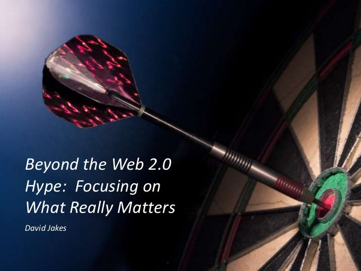 Beyond the Web 2.0 Hype:  Focusing on What Really Matters<br />David Jakes<br />