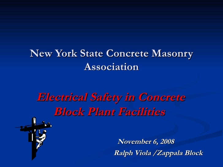 New York State Concrete Masonry Association   Electrical Safety in Concrete Block Plant Facilities  November 6, 2008 Ralph...