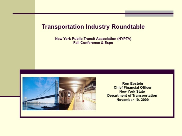Transportation Industry Roundtable New York Public Transit Association (NYPTA) Fall Conference & Expo Ron Epstein Chief Fi...