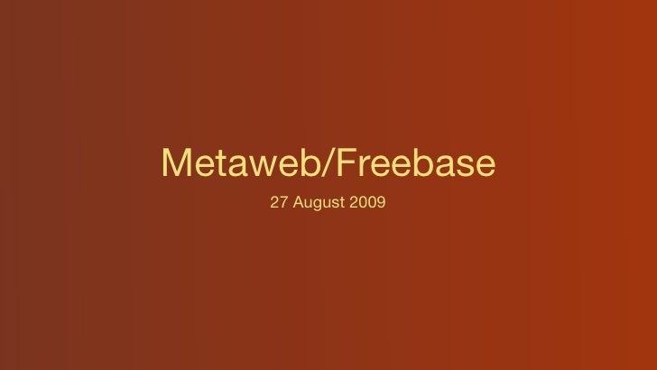 Metaweb/Freebase      27 August 2009