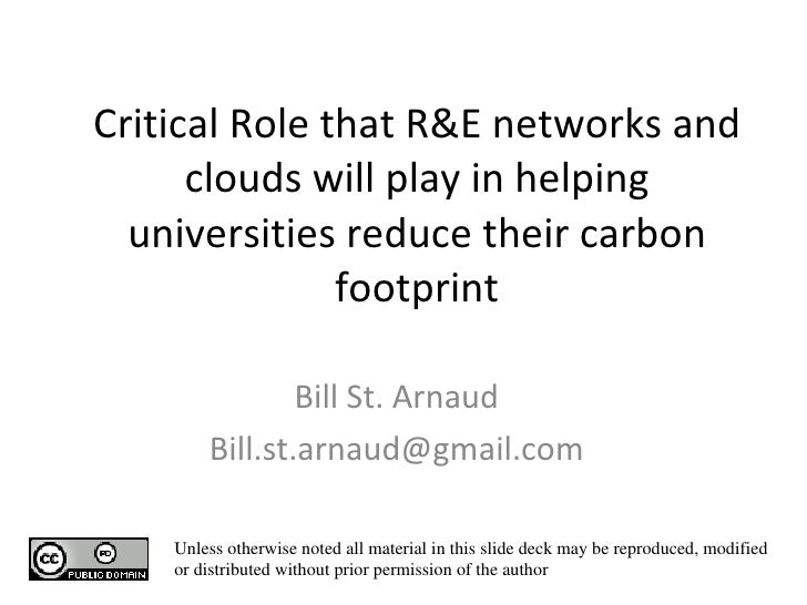 Critical Role that R&E networks and clouds will play in helping universities reduce their carbon footprint   Bill St. Arna...