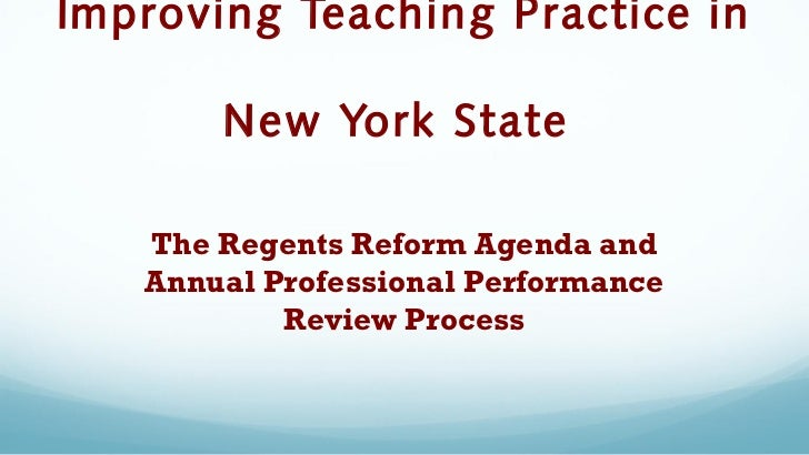 Improving Teaching Practice in       New York State   The Regents Reform Agenda and   Annual Professional Performance     ...