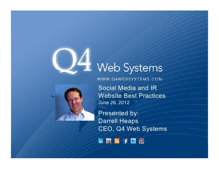 Social Media and IRWebsite Best PracticesJune 26, 2012Presented by:Darrell HeapsCEO, Q4 Web Systems
