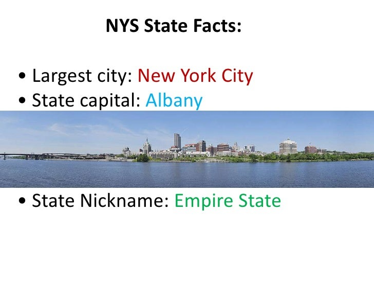 NYS State Facts:<br />• Largest city: New York City• State capital: Albany<br />• State Nickname: Empire State<br />