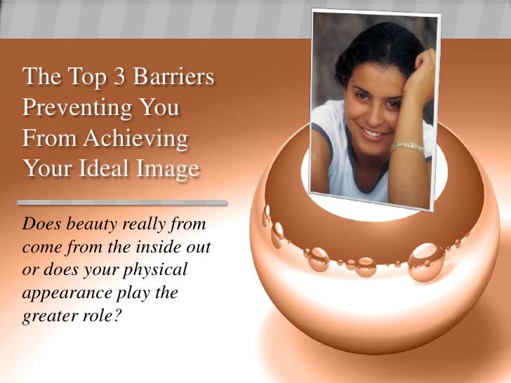 The Top 3 Barriers Preventing You From Achieving Your Ideal Image<br />Does beauty really from come from the inside out or...