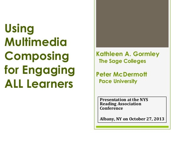 Using Multimedia Composing for Engaging ALL Learners  Kathleen A. Gormley The Sage Colleges  Peter McDermott Pace Universi...